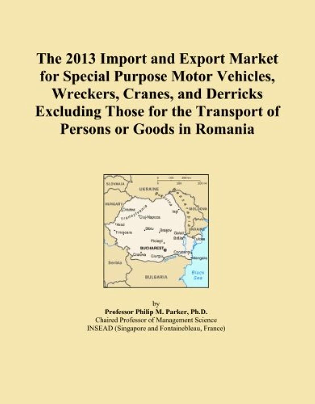 テロリスト思われるバナナThe 2013 Import and Export Market for Special Purpose Motor Vehicles, Wreckers, Cranes, and Derricks Excluding Those for the Transport of Persons or Goods in Romania