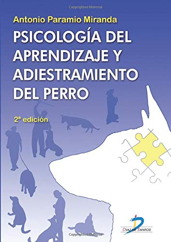 PSICOLOGÍA DEL APRENDIZAJE Y ADIESTRAMIENTO DEL PERRO. 2ª EDICION ⭐