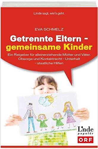 Getrennte Eltern - gemeinsame Kinder:Ein Ratgeber für alleinerziehende Mütter und Väter. Obsorge und Kontaktrecht - Unterhalt - staatliche Hilfen (Ausgabe Österreich)