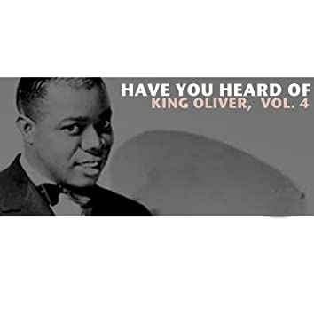 Have You Heard of King Oliver, Vol. 4