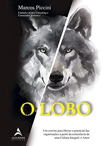 O Lobo: Um convite para liberar o potencial das organizações a partir da consciência de uma Cultura Integral: o Amor