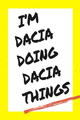 I'm Dacia Doing Dacia Things: Lined Notebook, custom Dacia name, Personalized Journal Gift for Dacia, Gift Idea for Dacia , 120 Pages, 6 x 9 in