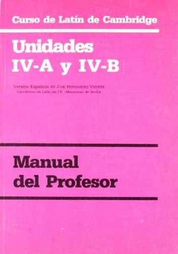 CURSO DE LATÍN DE CAMBRIDGE UNIDADES IV-A Y IV-B MANUAL DEL PROFESOR: Versión española: 23.4 (Manuales Universitarios)