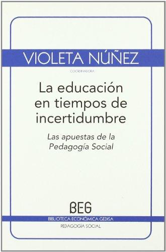 La educación en tiempos de incertidumbre: Las apuestas de la Pedagogía Social (BEG / Educación social)
