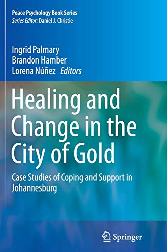 Healing and Change in the City of Gold: Case Studies of Coping and Support in Johannesburg (Peace Psychology Book Series)