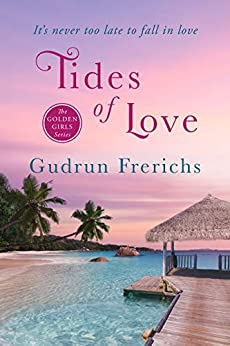 Tides of Love: It's never too late to fall in love (Golden Girl Series Book 4) by [Gudrun Frerichs, Liz Dempsey]