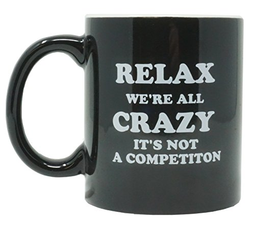 Funny Guy Mugs Relax We're All Crazy It's Not A Competition Ceramic Coffee Mug, Black, 11-Ounce
