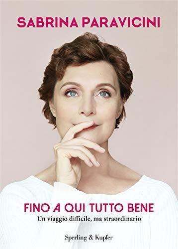 Fino a qui tutto bene: Un viaggio difficile, ma straordinario (Italian Edition)