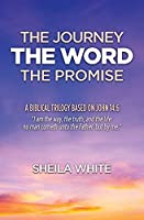 The Journey, The Word, The Promise: A Biblical Trilogy Based on John 14:6