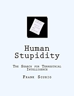 Human Stupidity: The Search for Terrestrial Intelliegnce by [Frank Scurio]