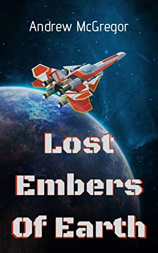 Lost Embers of Earth: A Starships & Apocalypse Tale (English Edition)
