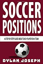 Soccer Positions: A-Step-by-Step Guide about Each Player on a Team (Understand Soccer)