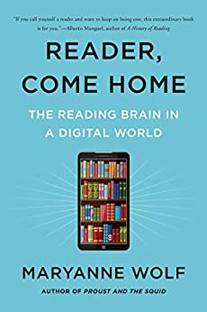 Reader, Come Home: The Reading Brain in a Digital World by [Maryanne Wolf]