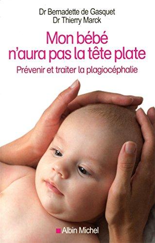 Mon bébé n'aura pas la tête plate: Prévenir et traiter la plagiocéphalie (A.M. BB.FAMILL)