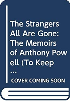 The Strangers All Are Gone: The Memoirs of Anthony Powell (Powell, Anthony, to Keep the Ball Rolling (New York, N.Y.), V. 4.) 003063279X Book Cover