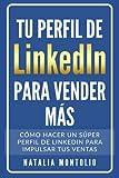 Tu perfil de LinkedIn para vender más: Cómo hacer un súper perfil de LinkedIn para impulsar tus ventas