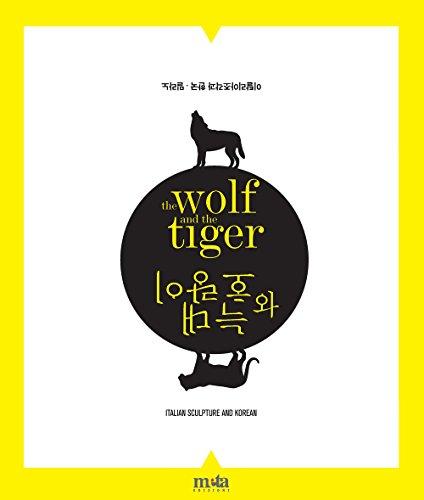 The wolf and the tiger. Scultura italiana e coreana. Ediz. multilingue (Arte)