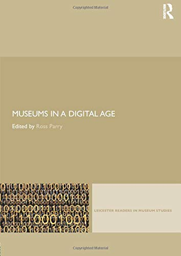 Compare Textbook Prices for Museums in a Digital Age Leicester Readers in Museum Studies  ISBN 9780415402620 by Parry, Ross