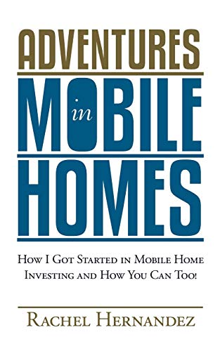 Real Estate Investing Books! - Adventures in Mobile Homes: How I Got Started in Mobile Home Investing and How You Can Too!