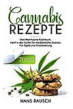 Cannabis Rezepte: Das Marihuana Kochbuch, Hanf in die Küche für medizinische Zwecke. 70 einfache Rezepte. Für Spaß und Erleichterung.
