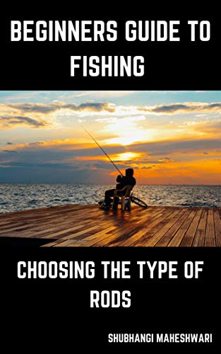 Beginners Guide to Fishing – Choosing the Type of Rods