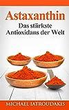 Astaxanthin: Das stärkste Antioxidans der Welt...