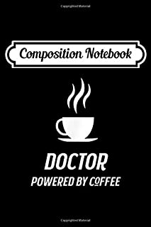 Composition Notebook: Doctor Powered By Coffee Funny Caffeine MD Hospital Journal/Notebook Blank Lined Ruled 6x9 100 Pages