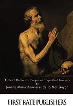 A Short Method of Prayer and Spiritual Torrents by Jeanne Marie Bouvier de La Motte Guyon (2015-04-01)