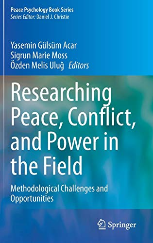 Researching Peace, Conflict, and Power in the Field: Methodological Challenges and Opportunities (Pe