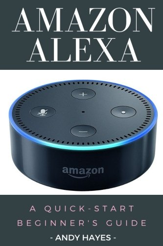 Amazon Alexa : A Quick-Start Beginner's Guide