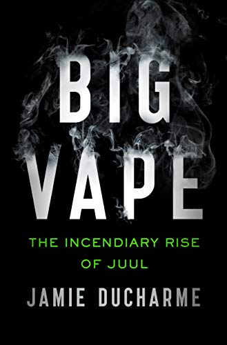 Big Vape: The Incendiary Rise of Juul (English Edition)