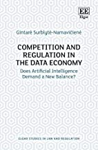 Competition and Regulation in the Data Economy: Does Artificial Intelligence Demand a New Balance? (Elgar Studies in Law a...