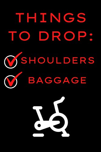 Drop Your Shoulders, Drop Your Baggage Peloton Inspired Journal: 6x9 Inch Size Notebook, Dot Grid Pages, Blank Diary, Perfect Gift For Spin Bike Riders (Indoor Cycling Inspiration Journals)