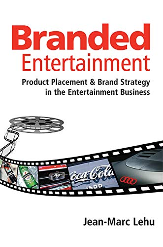 Branded Entertainment: Product Placement & Brand Strategy in the Entertainment Business: Product Placement and Brand Strategy in the Entertainment Business