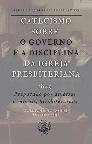Catecismo sobre o Governo e a Disciplina da Igreja Presbiteriana: 1849