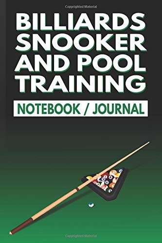 Billiards Snooker And Pool Training Notebook Journal: This Is A Daily Billiards Training Book, Pool Training, and Snooker Training Aids log book To Write in Everyday