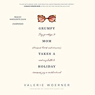 Grumpy Mom Takes a Holiday     Say Goodbye to Stressed, Tired, and Anxious, and Say Hello to Renewed Joy in Motherhood              By:                                                                                                                                 Valerie Woerner,                                                                                        Jennifer Dukes Lee - foreword                               Narrated by:                                                                                                                                 Marguerite Gavin                      Length: 6 hrs and 57 mins     3 ratings     Overall 3.3