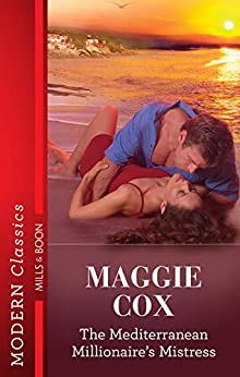 The Mediterranean Millionaire's Mistress (Mistress to a Millionaire) by [Maggie Cox]
