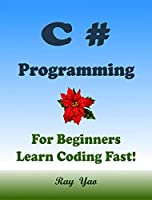 C# Programming, For Beginners, Learn Coding Fast! Front Cover