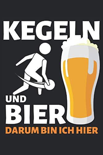 KEGELN & BIER DARUM BIN ICH HIER!: Notizbuch A5, 120 Seiten, LINIERT, 6:9 - Lustiges Kegel Bier Spruch Motiv für Kegelspieler! Super als Notizbuch, ... Super Geschenkidee für Kegelspieler!