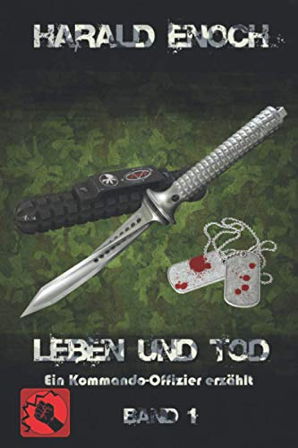 Leben und Tod: Ein Kommando-Offizier erzählt - Band 1