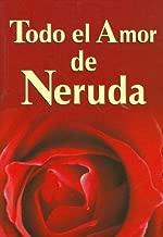 Todo El Amor De Neruda/ All the Love of Neruda (Spanish Edition) by Pablo Neruda (2006-01-01)