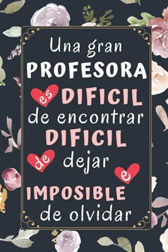 """Una Gran Profesora es difícil de encontrar: Regalo Profesora Originale , Cuaderno 6"""" X 9"""". 100 Pgs , Regalo Profesor Personalizado"""