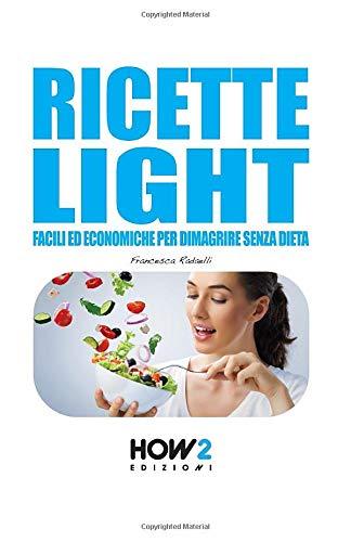 RICETTE LIGHT: Facili ed economiche per dimagrire senza dieta