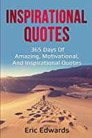 Inspirational Quotes: 365 days of amazing, motivational, and inspirational quotes