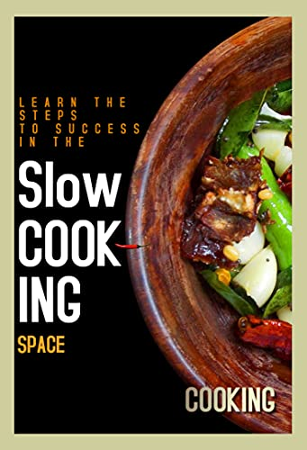Learn The Steps To Success In The Slow Cooking Space (English Edition)