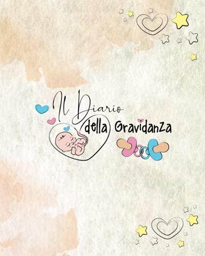 Il Diario della Gravidanza: DA COLORARE - Il Regalo perfetto per la Futura Mamma, per Organizzare e Ricordare tutti i momenti prima della Nascita