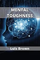 Mental Toughness: How to build an unbeatable mind