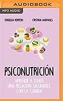Psiconutrición: Aprende a Tener Uma Relación Saludable Com La Comida