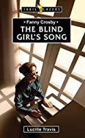 The Blind Girl's Song: Fanny Crosby (Trail Blazers)